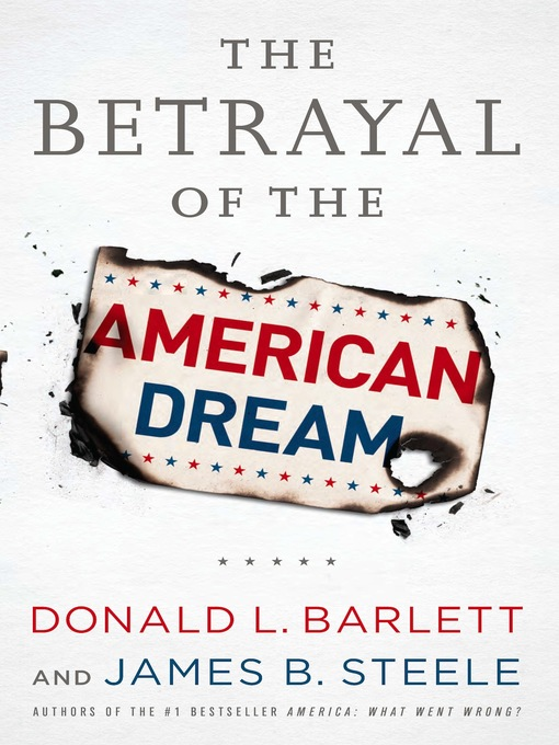 Title details for The Betrayal of the American Dream by Donald L. Barlett - Available