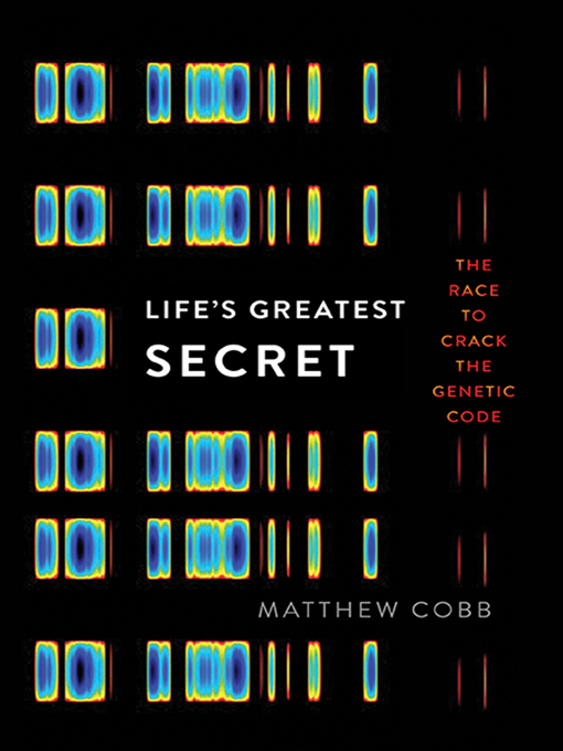 Title details for Life's Greatest Secret by Matthew Cobb - Available