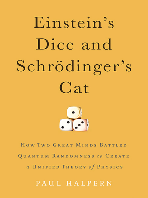 Title details for Einstein's Dice and Schrödinger's Cat by Paul Halpern - Available