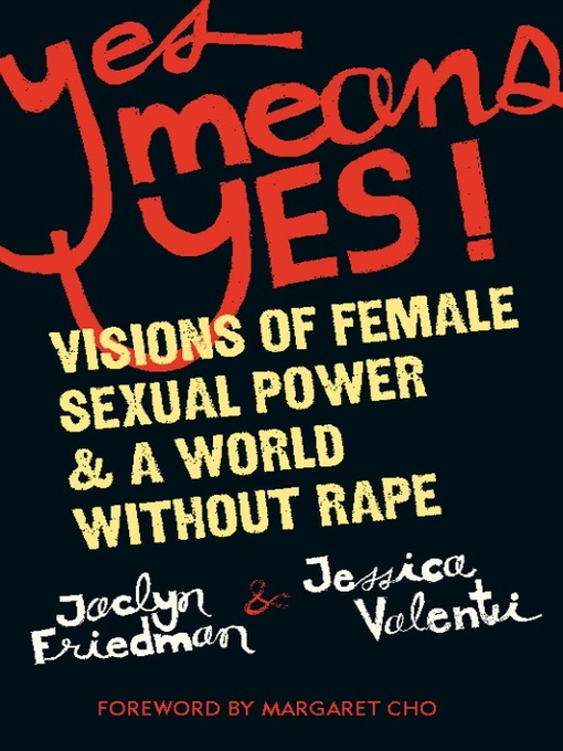Title details for Yes Means Yes! by Jaclyn Friedman - Available