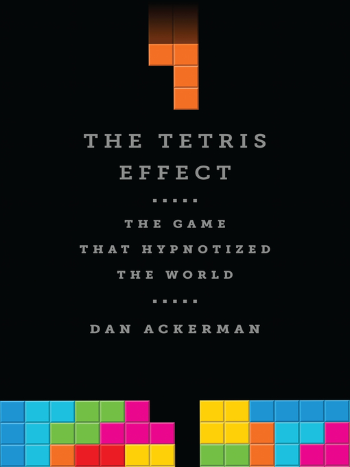 Title details for The Tetris Effect by Dan Ackerman - Available