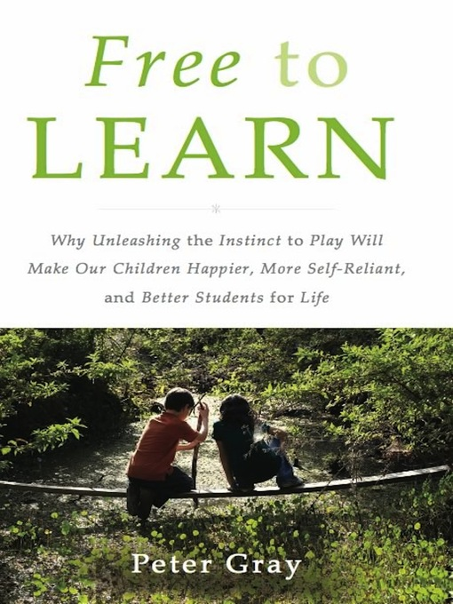 Title details for Free to Learn by Peter Gray - Available