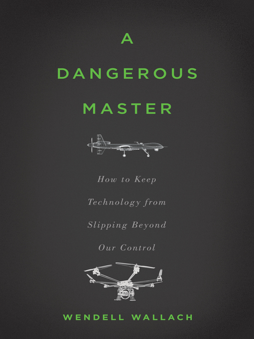 Title details for A Dangerous Master by Wendell Wallach - Available