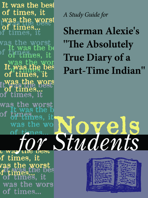"Title details for A Study Guide for Sherman Alexie's ""The Absolutely True Diary of a Part-Time Indian"" by Gale, Cengage Learning - Available"