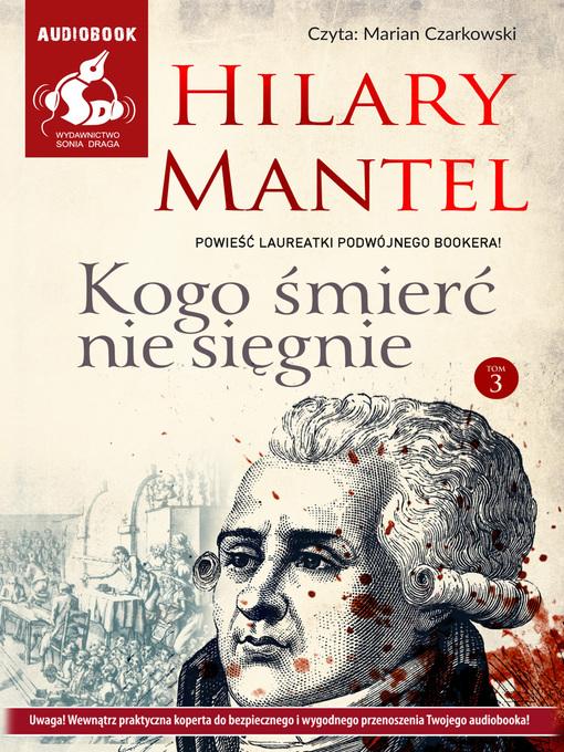 Title details for Kogo śmierć nie sięgnie. Tom 3 by Hilary Mantel - Available