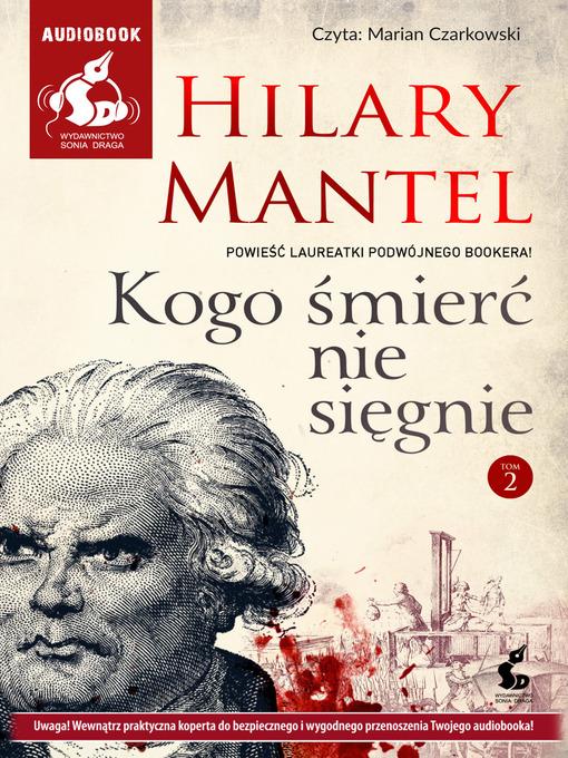 Title details for Kogo śmierć nie sięgnie. Tom 2 by Hilary Mantel - Available