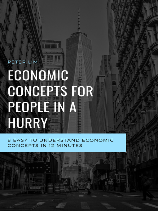 Economic concepts for people in a hurry: 8 easy to understand economic concepts in 12 minutes