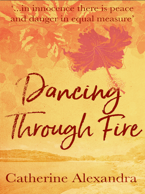Title details for Dancing Through Fire by Catherine Alexandra - Available