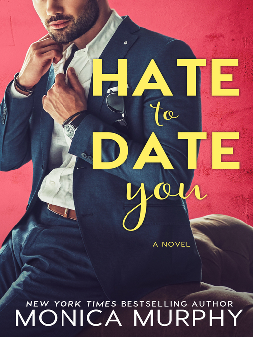 Title details for Hate to Date You by Monica Murphy - Available