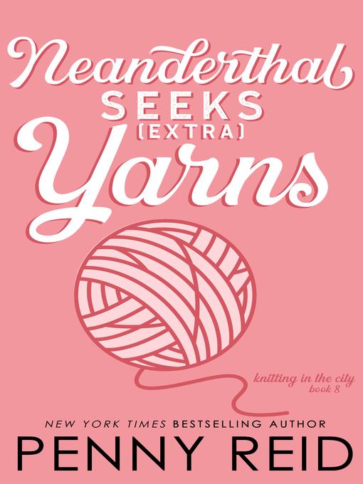 Title details for Neanderthal Seeks Extra Yarns by Penny Reid - Wait list
