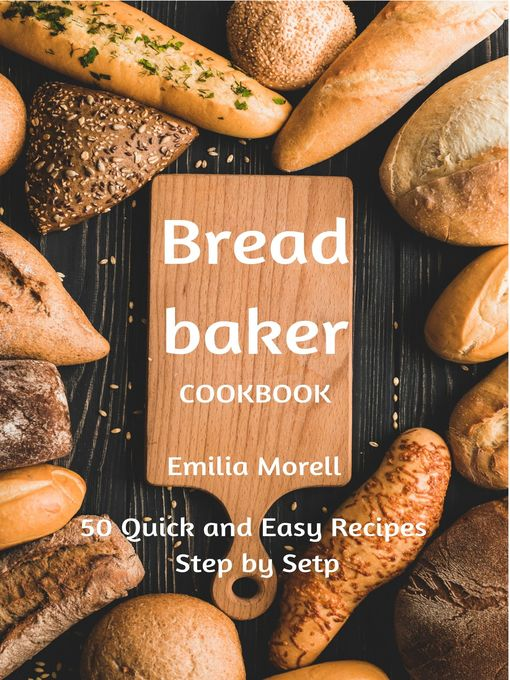 Title details for Bread Baker Cookbook by Emilia Morell - Available