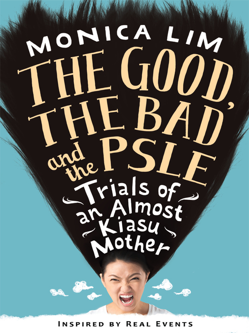 Title details for The Good, the Bad and the PSLE by Monica Lim - Available