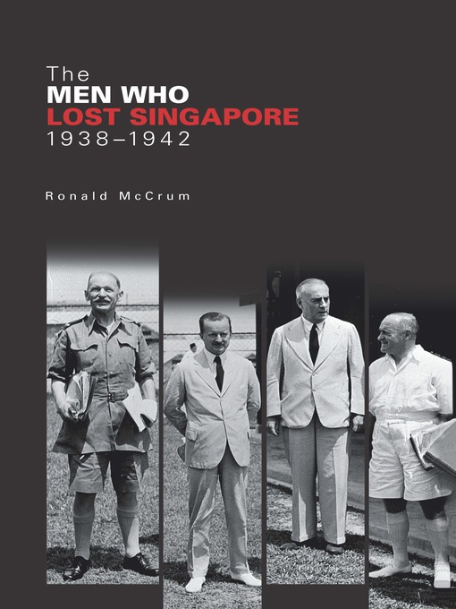 Title details for The Men Who Lost Singapore, 1938-1942 by Ronald McCrum - Available