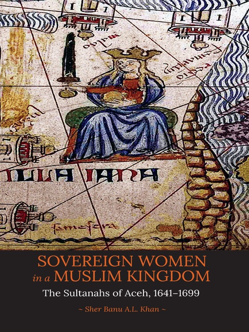 Title details for Sovereign Women in a Muslim Kingdom by Sher Banu A.L. Khan - Available