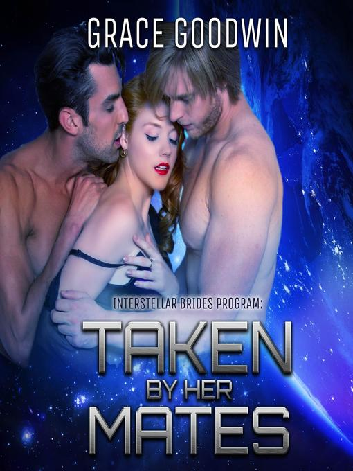 Title details for Taken by Her Mates by Grace Goodwin - Available