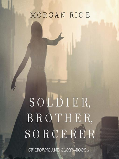 Title details for Soldier, Brother, Sorcerer (Of Crowns and Glory—Book 5) by Morgan Rice - Wait list