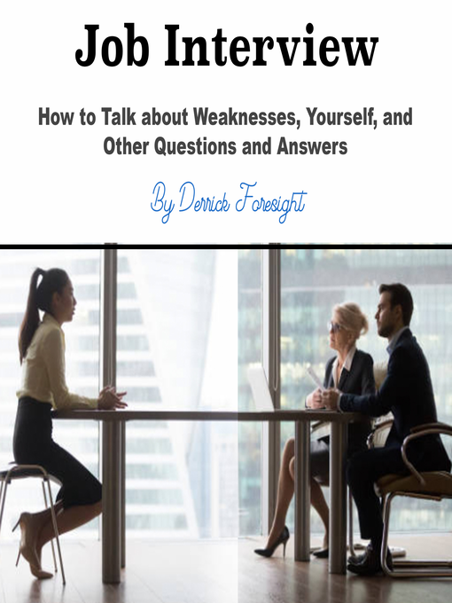 Job interview [electronic resource] : How to talk about weaknesses, yourself, and other questions and answers.