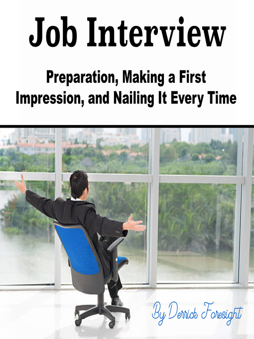Job interview [electronic resource] : Preparation, making a first impression, and nailing it every time.