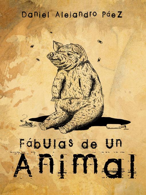 Title details for Fábulas de un animal by Daniel Alejandro Páez - Available