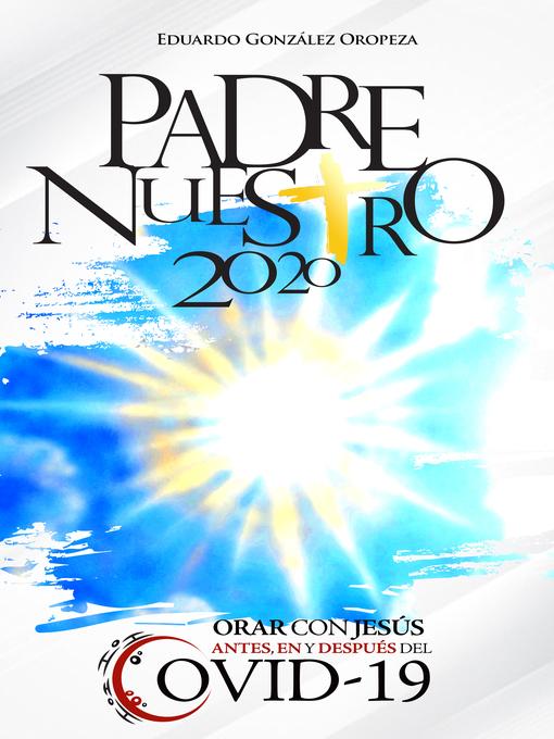 Title details for Padre Nuestro 2020 by Eduardo González Oropeza - Available