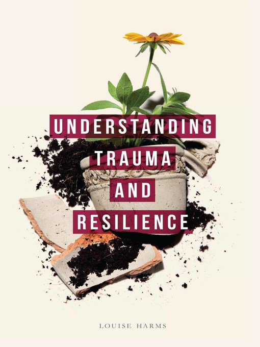 Title details for Understanding Trauma and Resilience by Louise Harms - Available