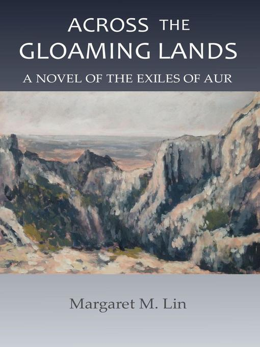 Title details for Across the Gloaming Lands by Margaret M. Lin - Available