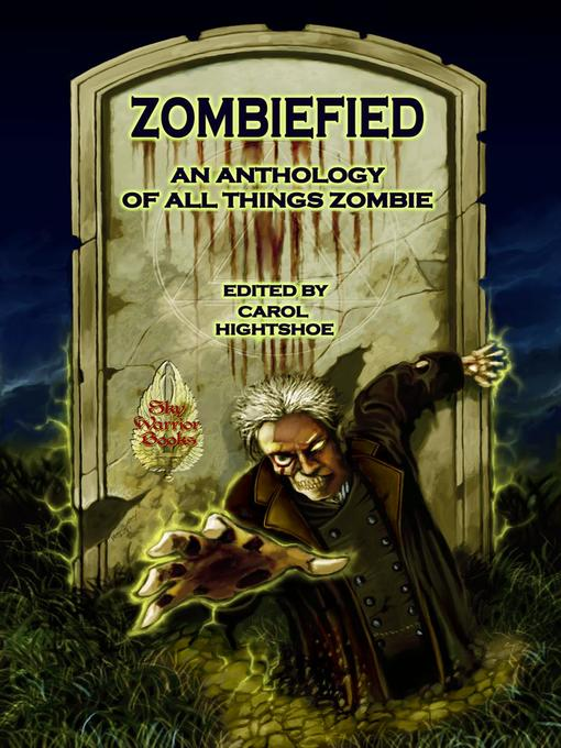 Title details for Zombiefied! an Anthology of All Things Zombie by Carol Hightshoe - Available