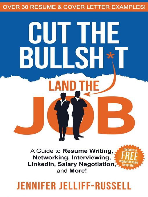 Cut the bullsh*t land the job [electronic resource] : A guide to resume writing, networking, interviewing, linkedin, salary negotiation, and more!.