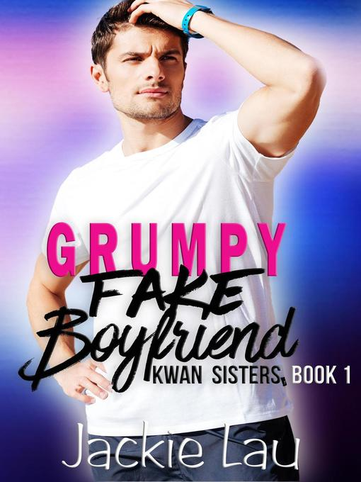 Title details for Grumpy Fake Boyfriend by Jackie Lau - Available