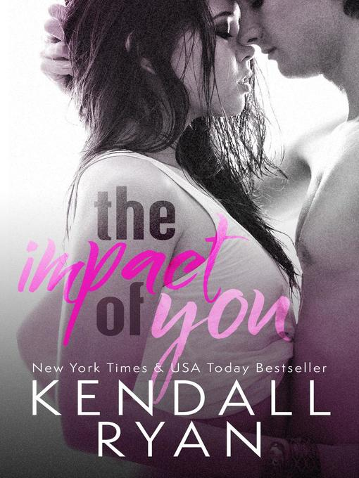 Title details for The Impact of You by Kendall Ryan - Available