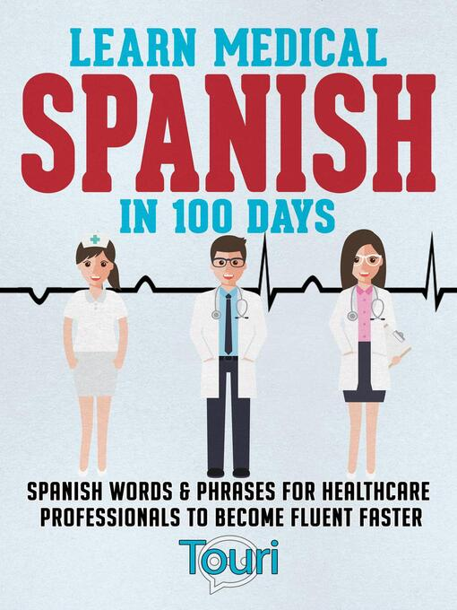 Title details for Learn Medical Spanish in 100 Days by Touri Language Learning - Available