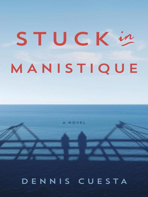 Title details for Stuck in Manistique by Dennis Cuesta - Available
