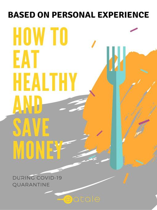 Title details for How to Eat Healthy and Save Money During COVID-19 Quarantine by Mishael Eleosca Gunawan - Available