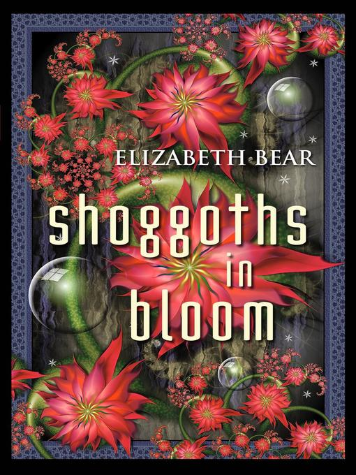 Title details for Shoggoths in Bloom by Elizabeth Bear - Available