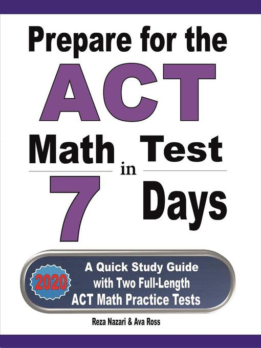 Prepare for the act math test in 7 days [electronic resource] : A quick study guide with two full-length act math practice tests.