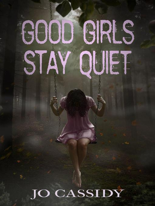 Title details for Good Girls Stay Quiet by Jo Cassidy - Wait list