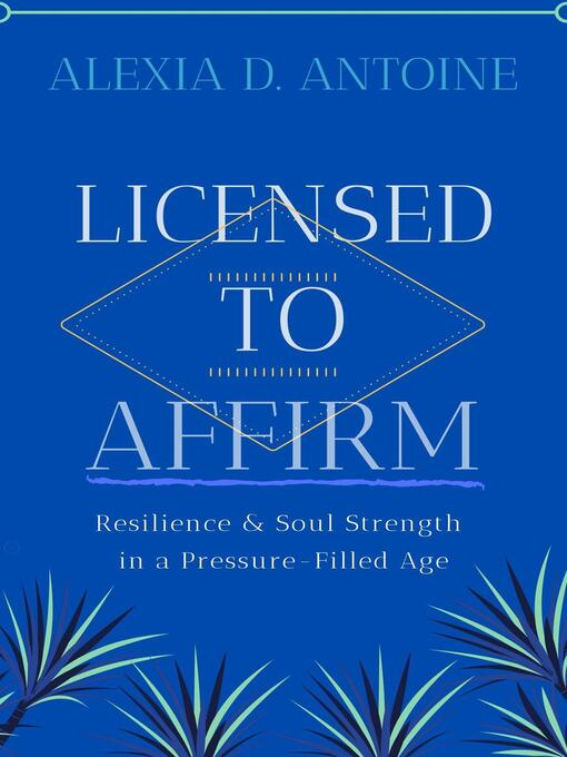 Title details for Licensed to Affirm by Alexia D. Antoine - Available