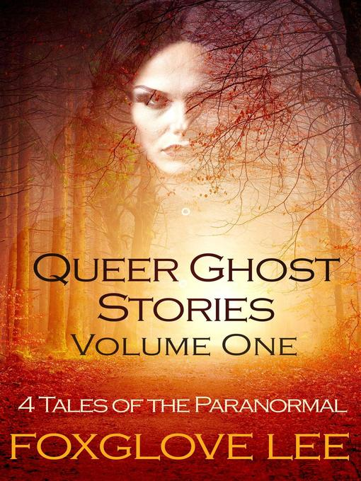 Title details for Queer Ghost Stories Volume One by Foxglove Lee - Available
