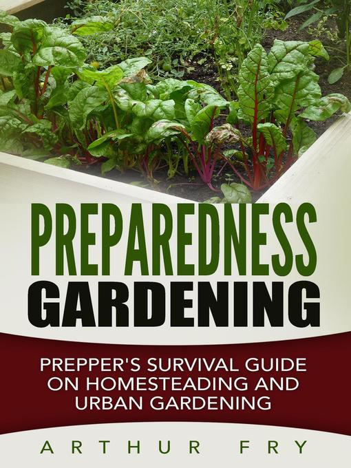 Title details for Preparedness Gardening by Arthur Fry - Available