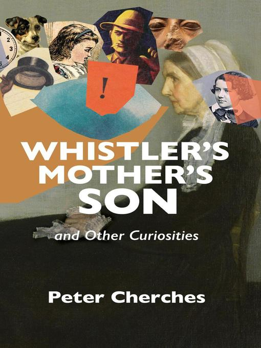 Title details for Whistler's Mother's Son and Other Curiosities by Peter Cherches - Available