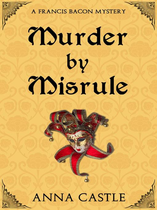 Title details for Murder by Misrule by Anna Castle - Available