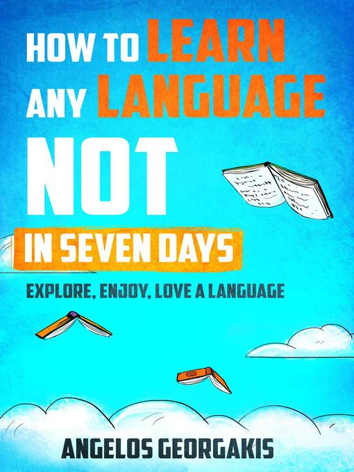 Cover of How to Learn any Language NOT in Seven Days--Explore, Enjoy, Love a Language