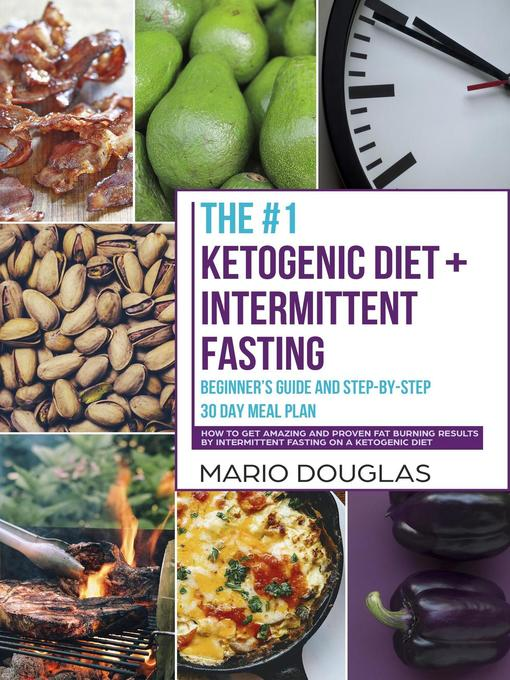 Title details for The #1 Ketogenic Diet + Intermittent Fasting Beginner's Guide and Step-by-Step 30-Day Meal Plan by Mario Douglas - Wait list