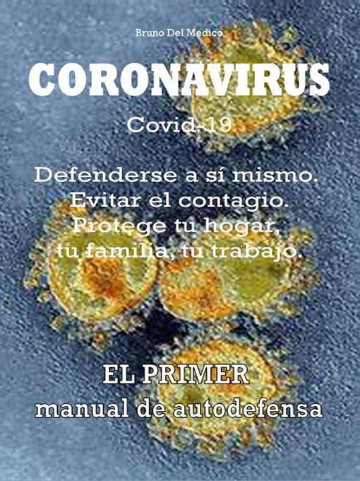 Title details for Coronavirus Covid-19. Defenderse a sí mismo. Evitar el contagio. Protege tu hogar, tu familia, tu trabajo. by Bruno Del Medico - Available