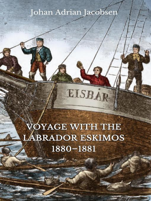 Title details for Voyage With the Labrador Eskimos, 1880-1881 by Johan Adrian Jacobsen - Available