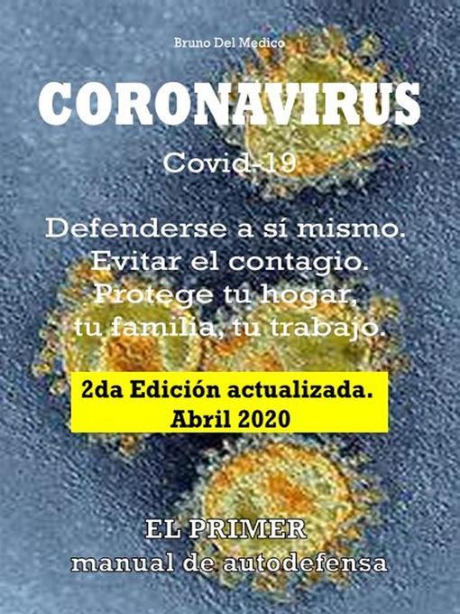 Title details for Coronavirus Covid-19. Defenderse a sí mismo. Evitar el contagio. Protege tu hogar, tu familia, tu trabajo. 2da Edición actualizada. Abril 2020 by Bruno Del Medico - Available