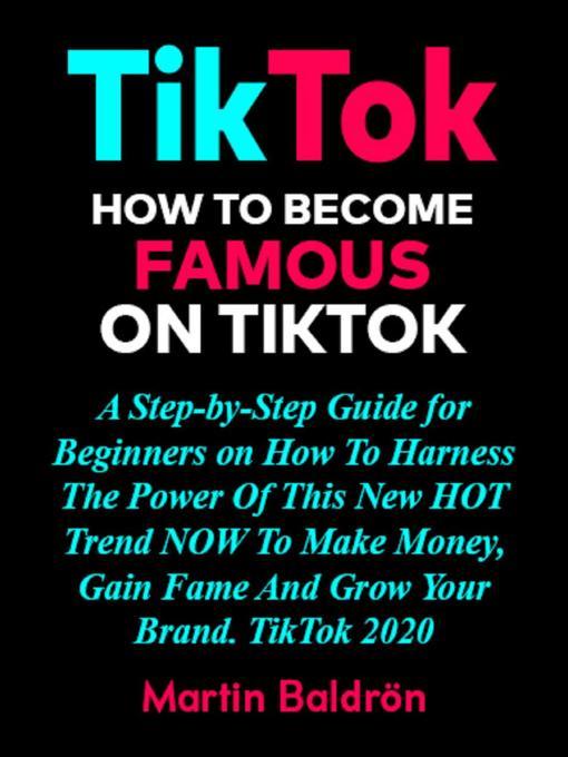 Title details for TikTok-- How to Become Famous on TikTok by Martin Baldrön - Wait list