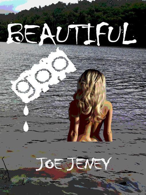Title details for Beautiful Goo by Joe Jeney - Wait list