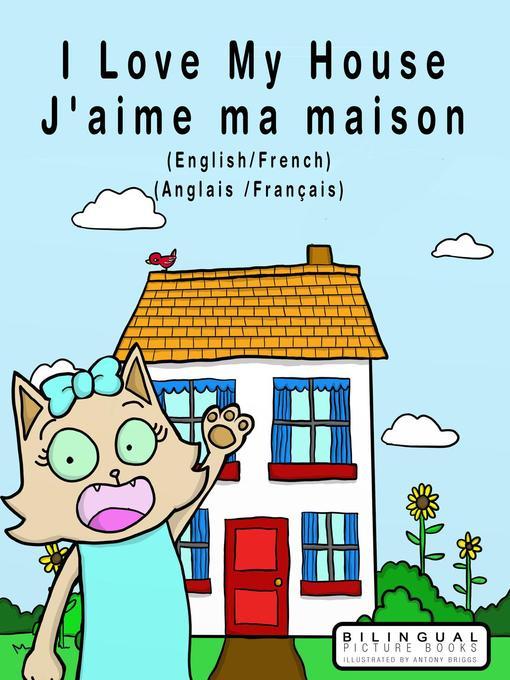 I Love my House--J'aime ma Maison--English/French--Anglais/Français--Dual Language