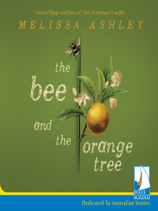 Title details for The Bee and the Orange Tree by Melissa Ashley - Available